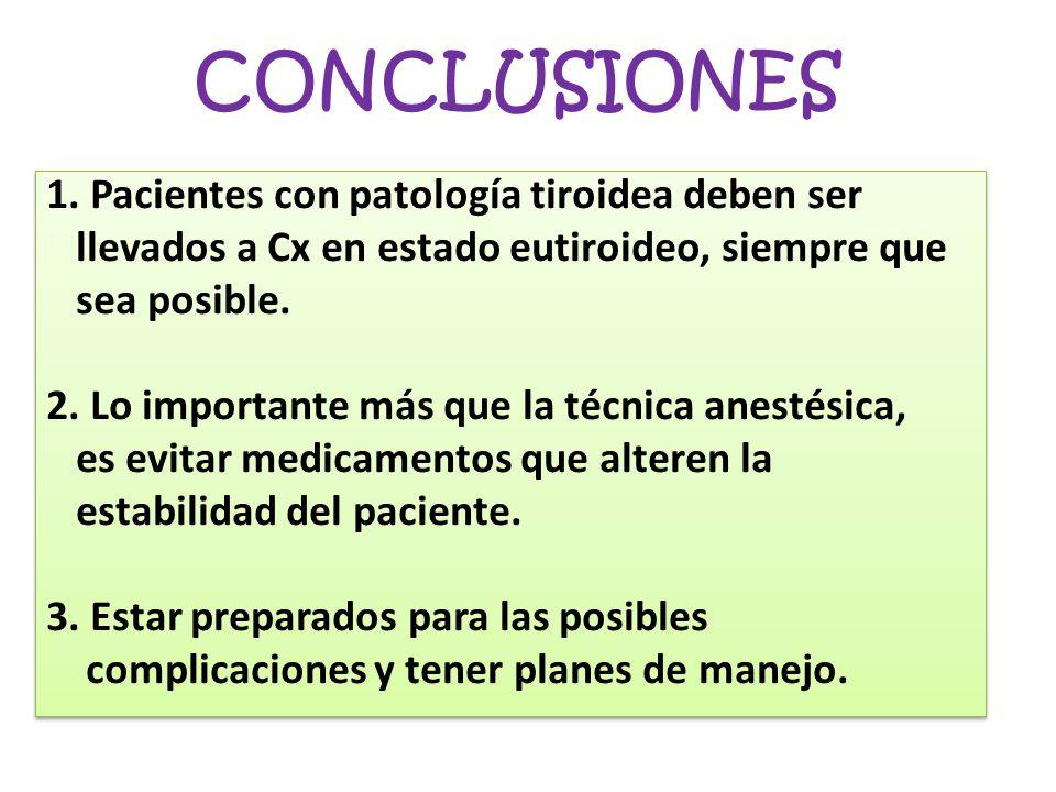 1. Pacientes con patología tiroidea deben ser llevados a Cx en estado eutiroideo, siempre que sea posible. 2. Lo importante más que la técnica anestés