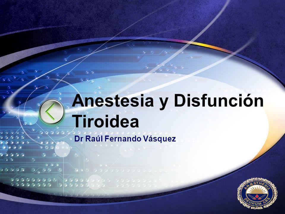 LOGO Anestesia y Disfunción Tiroidea Dr Raúl Fernando Vásquez