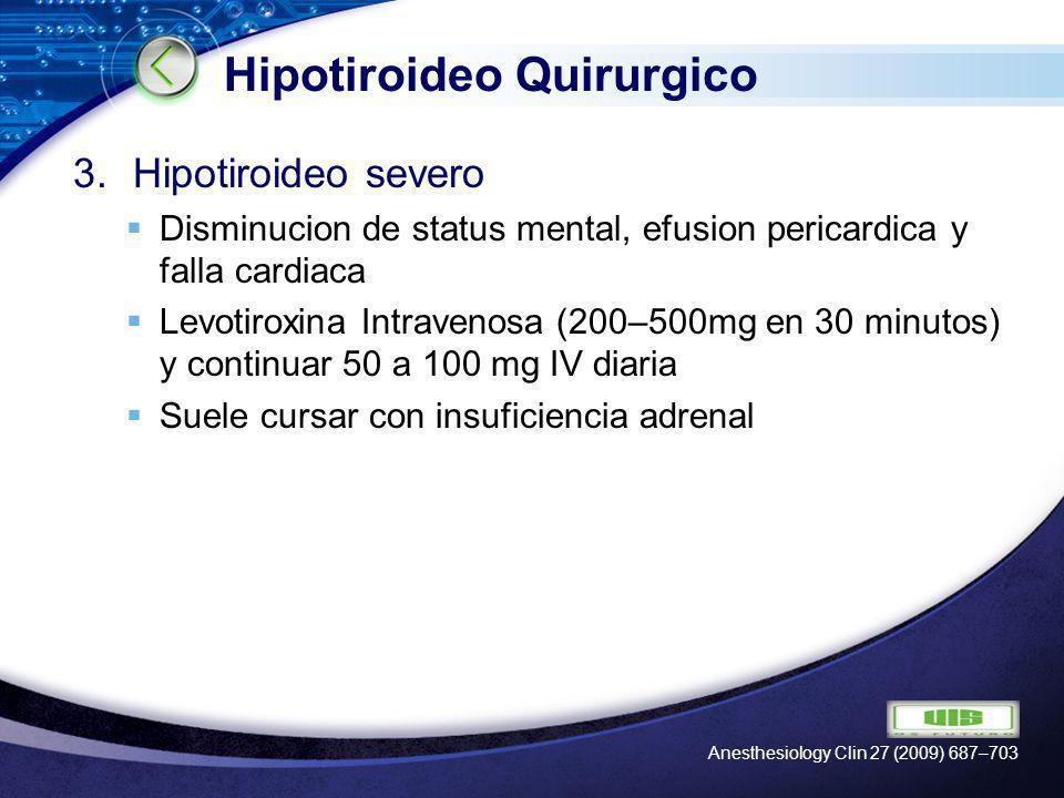 LOGO Hipotiroideo Quirurgico 3.Hipotiroideo severo Disminucion de status mental, efusion pericardica y falla cardiaca Levotiroxina Intravenosa (200–50