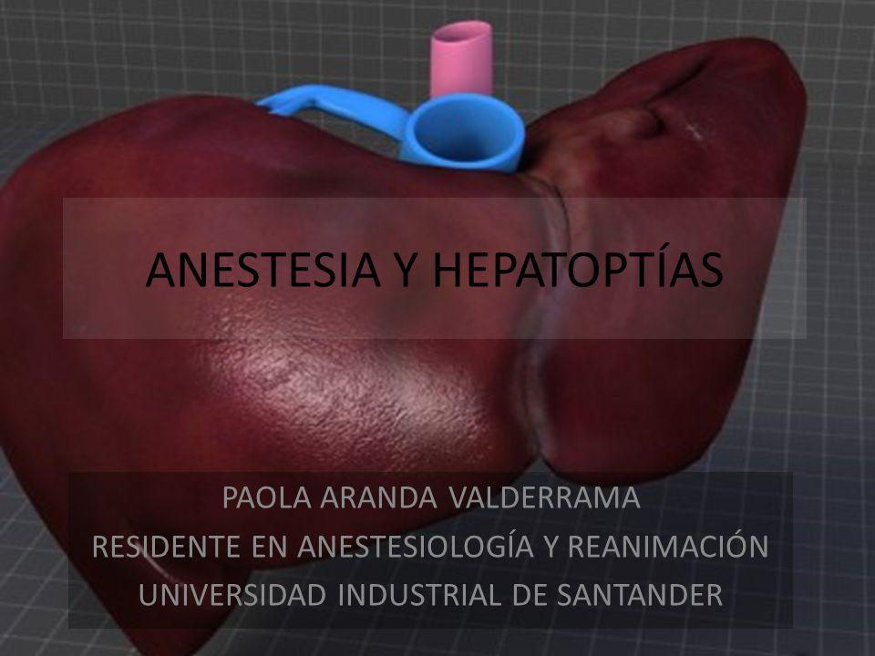 ANESTESIA Y HEPATOPTÍAS PAOLA ARANDA VALDERRAMA RESIDENTE EN ANESTESIOLOGÍA Y REANIMACIÓN UNIVERSIDAD INDUSTRIAL DE SANTANDER
