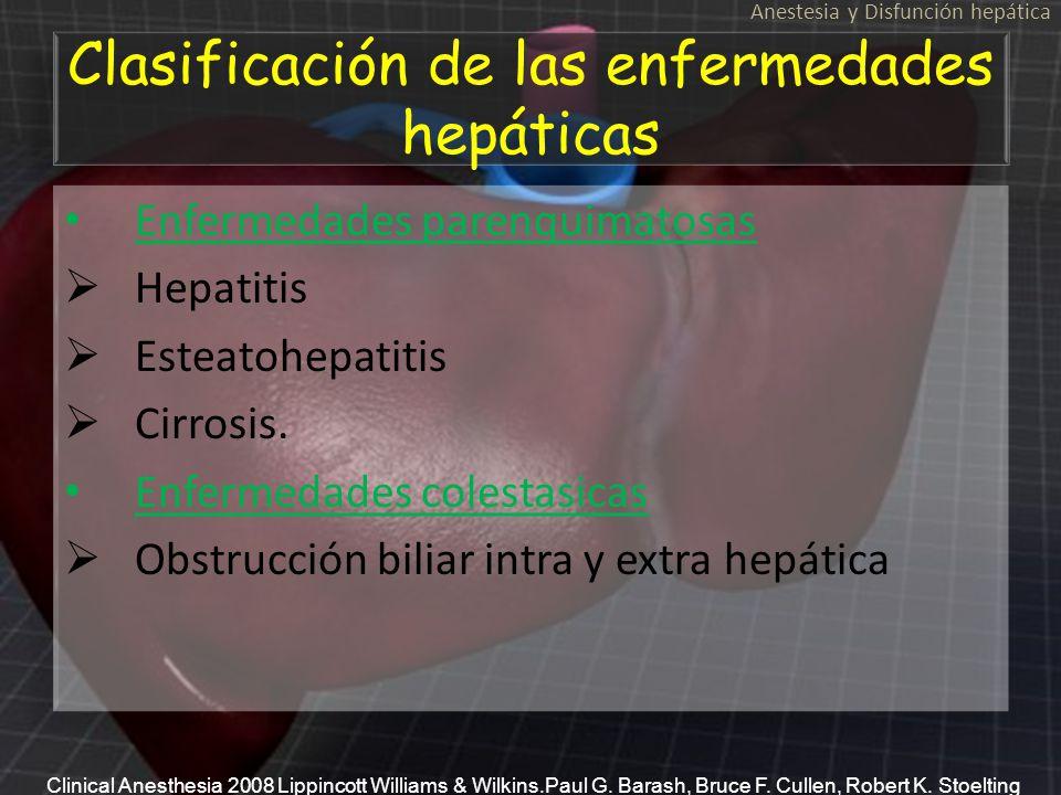 Clasificación de las enfermedades hepáticas Enfermedades parenquimatosas Hepatitis Esteatohepatitis Cirrosis. Enfermedades colestasicas Obstrucción bi