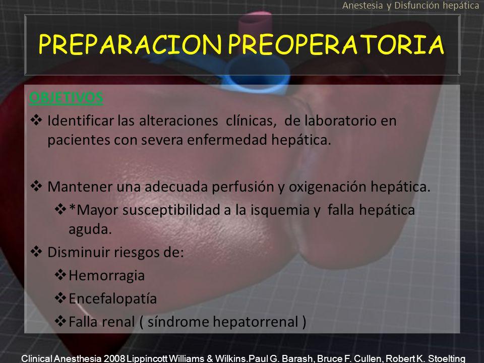 PREPARACION PREOPERATORIA OBJETIVOS Identificar las alteraciones clínicas, de laboratorio en pacientes con severa enfermedad hepática. Mantener una ad