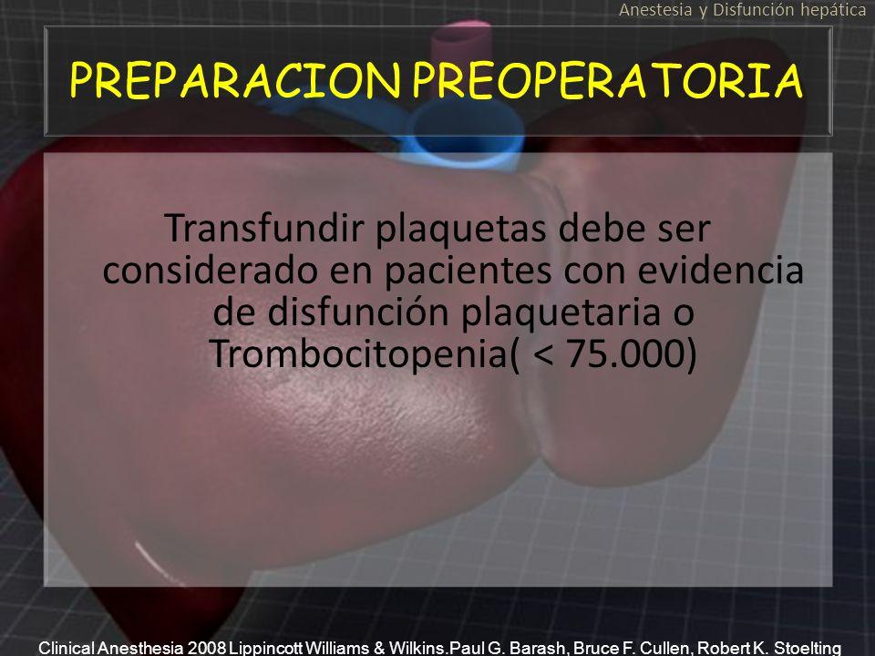Transfundir plaquetas debe ser considerado en pacientes con evidencia de disfunción plaquetaria o Trombocitopenia( < 75.000) Anestesia y Disfunción he