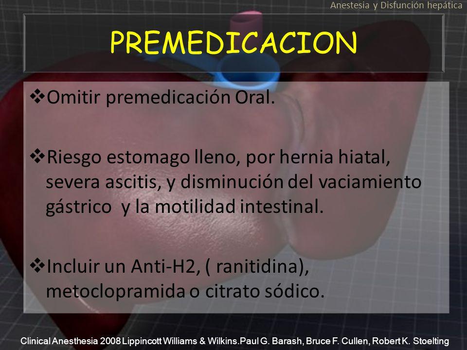 PREMEDICACION Omitir premedicación Oral. Riesgo estomago lleno, por hernia hiatal, severa ascitis, y disminución del vaciamiento gástrico y la motilid