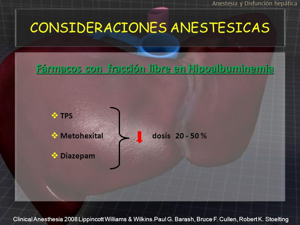 CONSIDERACIONES ANESTESICAS Anestesia y Disfunción hepática Fármacos con fracción libre en Hipoalbuminemia TPS Metohexital dosis 20 - 50 % Diazepam Cl