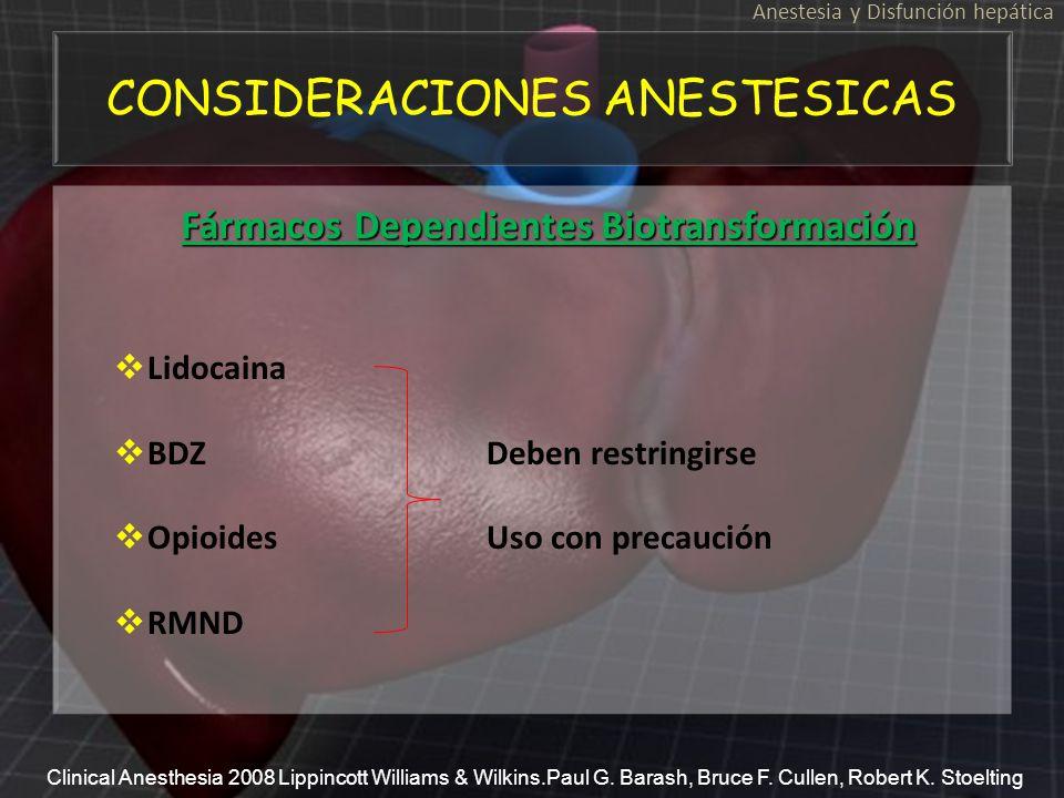 CONSIDERACIONES ANESTESICAS Anestesia y Disfunción hepática Fármacos Dependientes Biotransformación Lidocaina BDZDeben restringirse OpioidesUso con pr