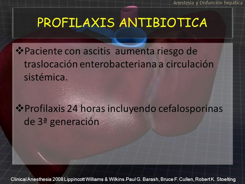 PROFILAXIS ANTIBIOTICA Paciente con ascitis aumenta riesgo de traslocación enterobacteriana a circulación sistémica. Profilaxis 24 horas incluyendo ce