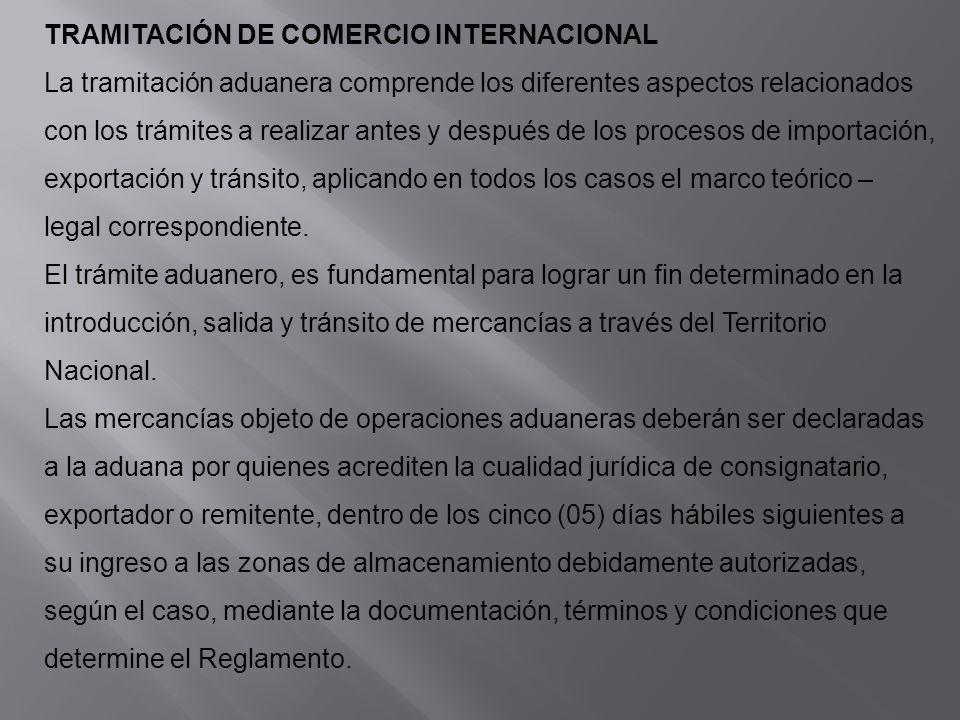 TRAMITACIÓN DE COMERCIO INTERNACIONAL La tramitación aduanera comprende los diferentes aspectos relacionados con los trámites a realizar antes y despu