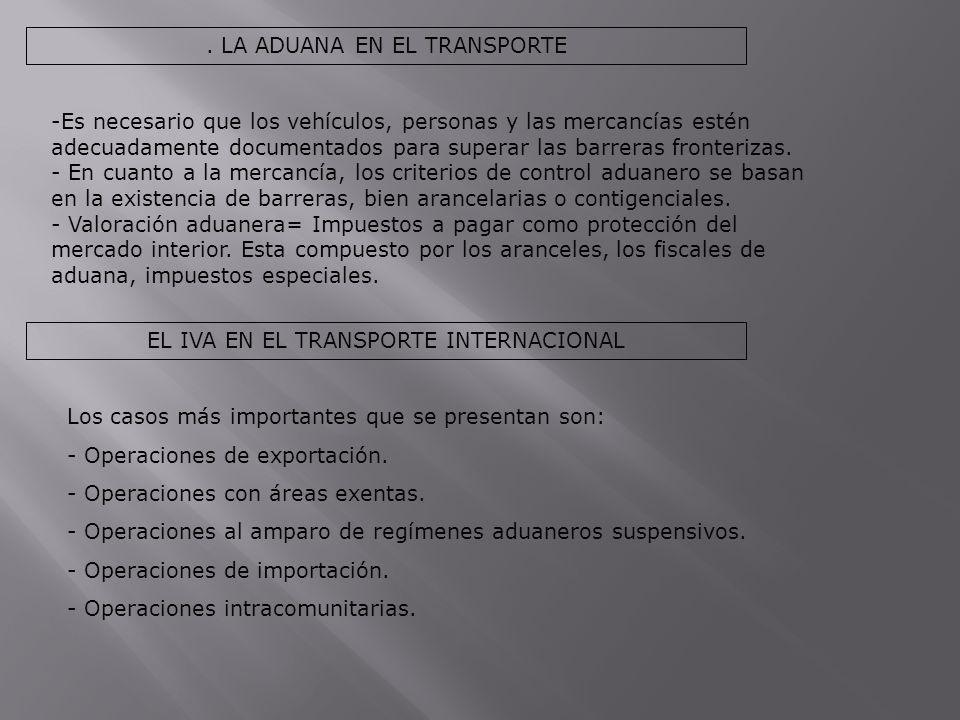 . LA ADUANA EN EL TRANSPORTE -Es necesario que los vehículos, personas y las mercancías estén adecuadamente documentados para superar las barreras fro