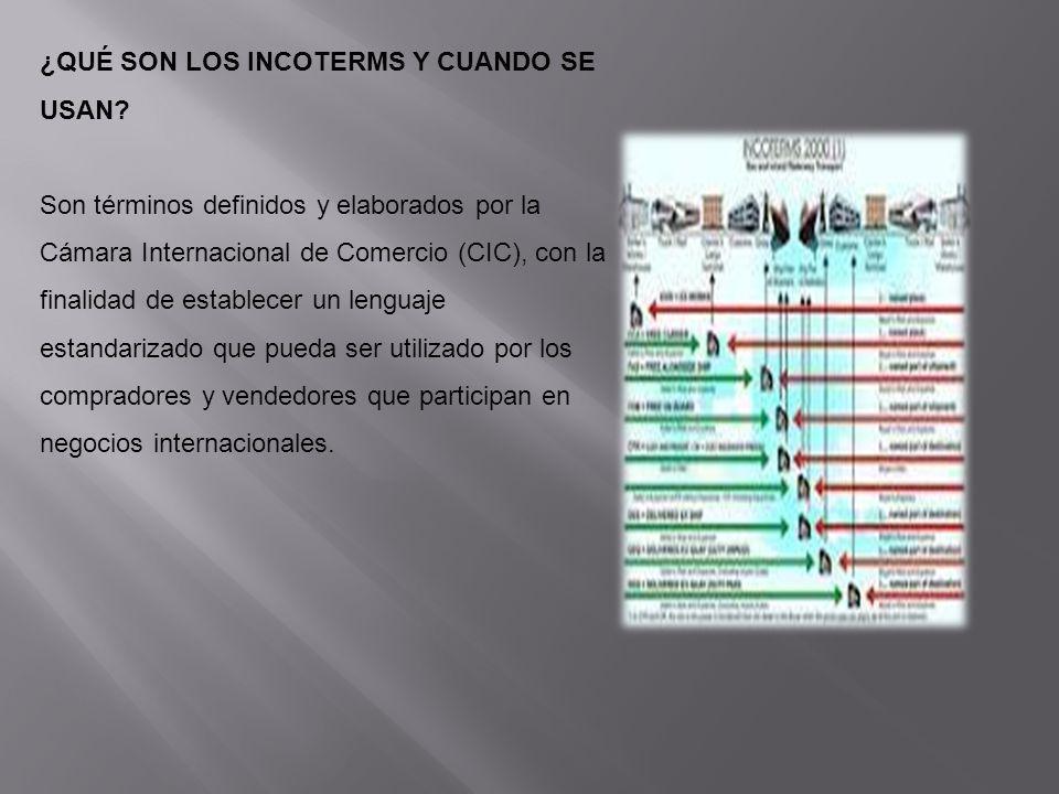 ¿QUÉ SON LOS INCOTERMS Y CUANDO SE USAN? Son términos definidos y elaborados por la Cámara Internacional de Comercio (CIC), con la finalidad de establ
