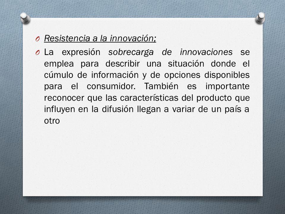 O Resistencia a la innovación; O La expresión sobrecarga de innovaciones se emplea para describir una situación donde el cúmulo de información y de op