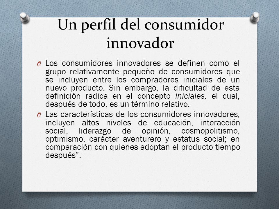 Un perfil del consumidor innovador O Los consumidores innovadores se definen como el grupo relativamente pequeño de consumidores que se incluyen entre