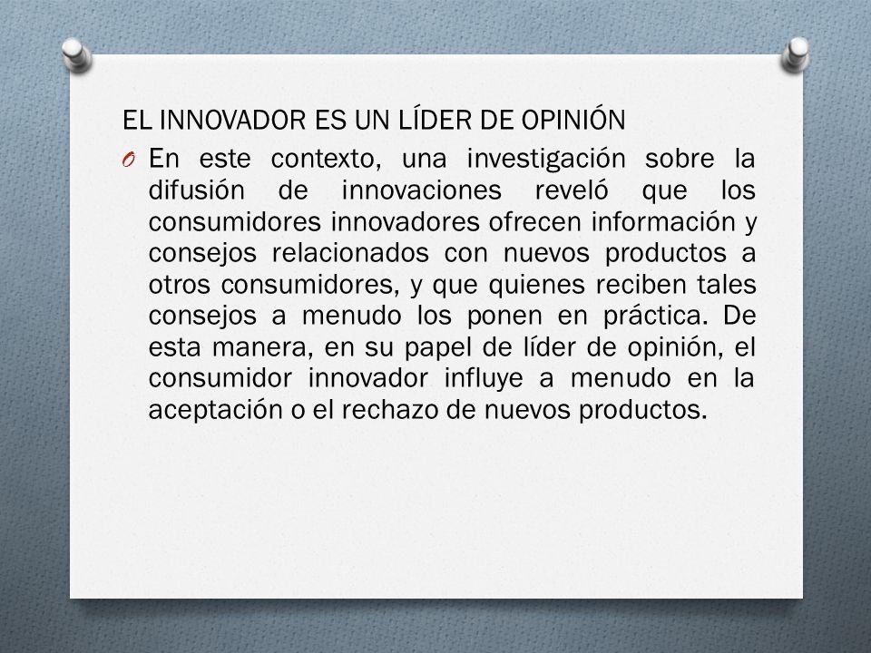 EL INNOVADOR ES UN LÍDER DE OPINIÓN O En este contexto, una investigación sobre la difusión de innovaciones reveló que los consumidores innovadores of