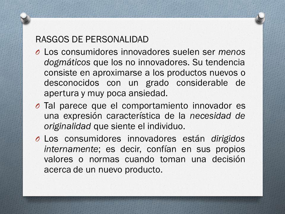 RASGOS DE PERSONALIDAD O Los consumidores innovadores suelen ser menos dogmáticos que los no innovadores. Su tendencia consiste en aproximarse a los p