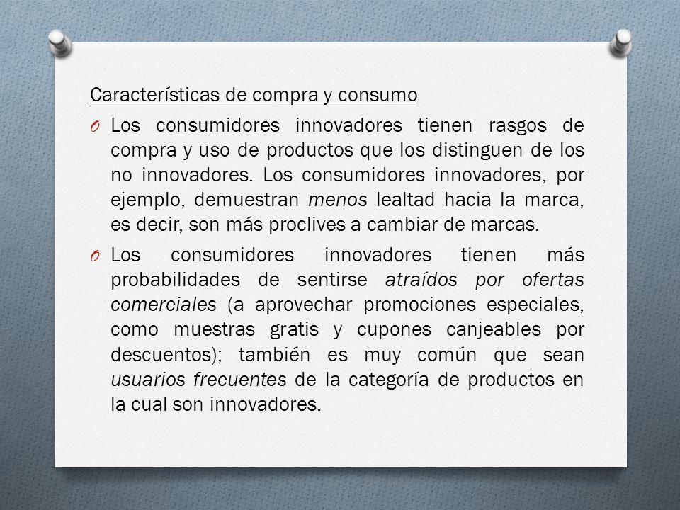 Características de compra y consumo O Los consumidores innovadores tienen rasgos de compra y uso de productos que los distinguen de los no innovadores
