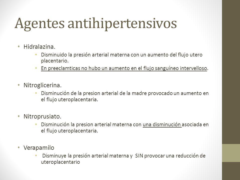 Agentes antihipertensivos Hidralazina. Disminuido la presión arterial materna con un aumento del flujo utero placentario. En preeclamticas no hubo un