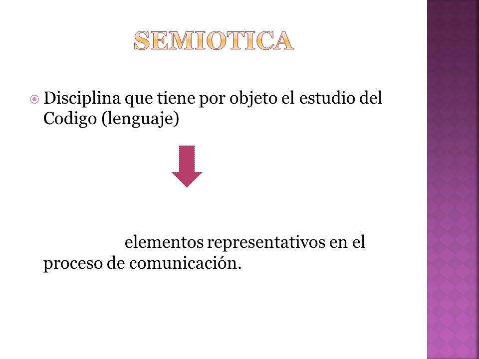 Disciplina que tiene por objeto el estudio del Codigo (lenguaje) elementos representativos en el proceso de comunicación.