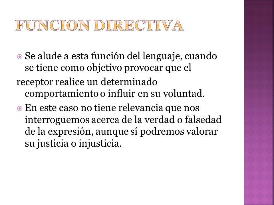 Se alude a esta función del lenguaje, cuando se tiene como objetivo provocar que el receptor realice un determinado comportamiento o influir en su voluntad.