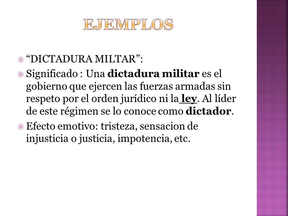 DICTADURA MILTAR: Significado : Una dictadura militar es el gobierno que ejercen las fuerzas armadas sin respeto por el orden jurídico ni la ley.