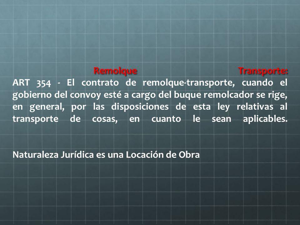 Remolque Transporte: Remolque Transporte: ART 354 - El contrato de remolque-transporte, cuando el gobierno del convoy esté a cargo del buque remolcador se rige, en general, por las disposiciones de esta ley relativas al transporte de cosas, en cuanto le sean aplicables.