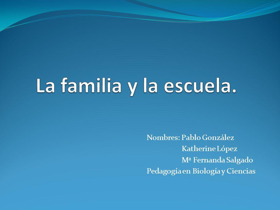 Nombres: Pablo González Katherine López Mª Fernanda Salgado Pedagogía en Biología y Ciencias
