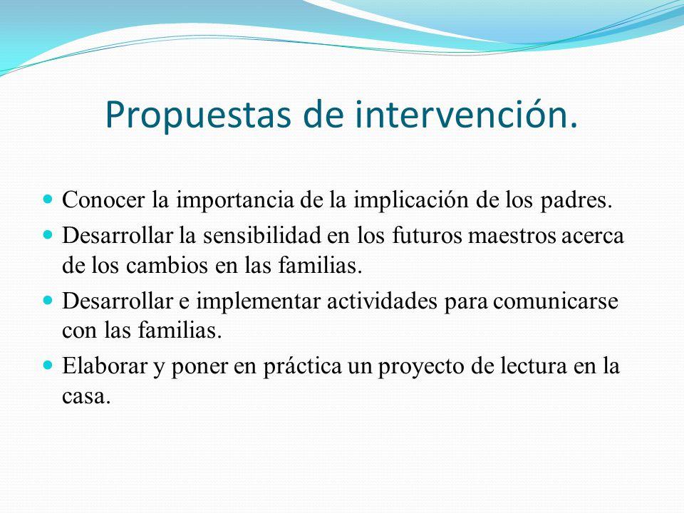 Propuestas de intervención. Conocer la importancia de la implicación de los padres. Desarrollar la sensibilidad en los futuros maestros acerca de los