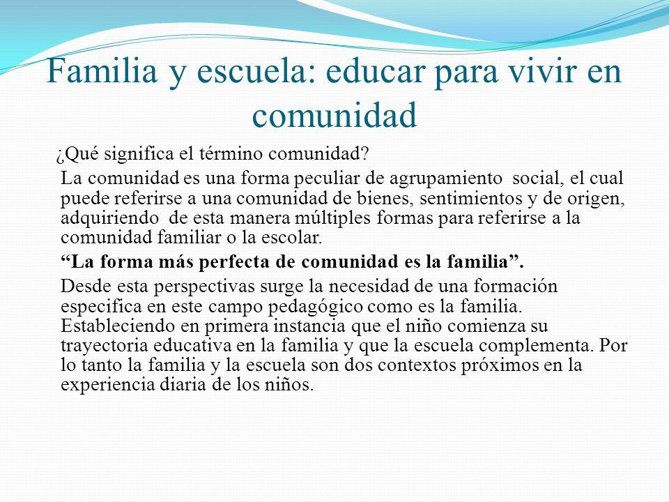 Familia y escuela: educar para vivir en comunidad ¿Qué significa el término comunidad? La comunidad es una forma peculiar de agrupamiento social, el c