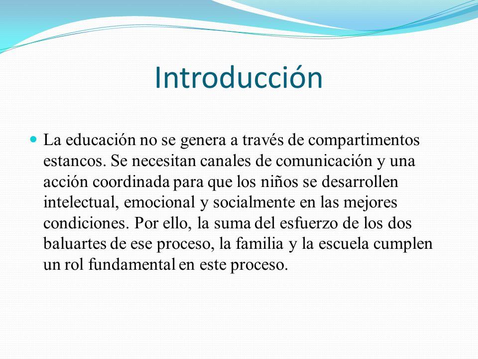 Introducción La educación no se genera a través de compartimentos estancos. Se necesitan canales de comunicación y una acción coordinada para que los