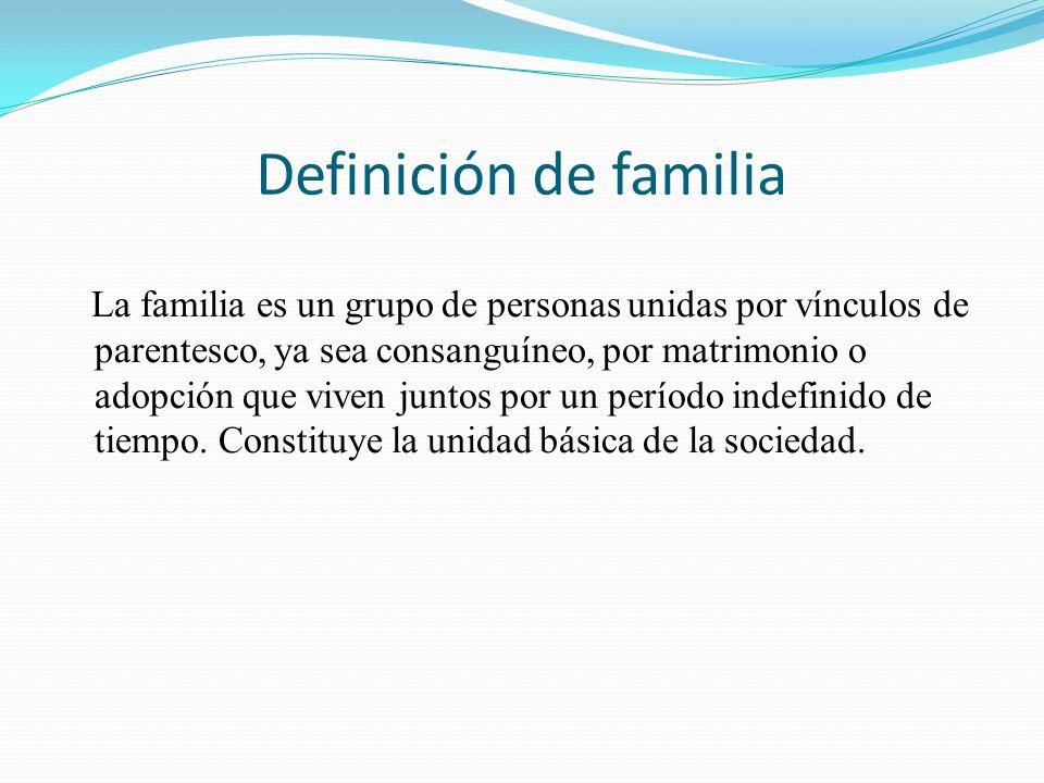 Definición de familia La familia es un grupo de personas unidas por vínculos de parentesco, ya sea consanguíneo, por matrimonio o adopción que viven j