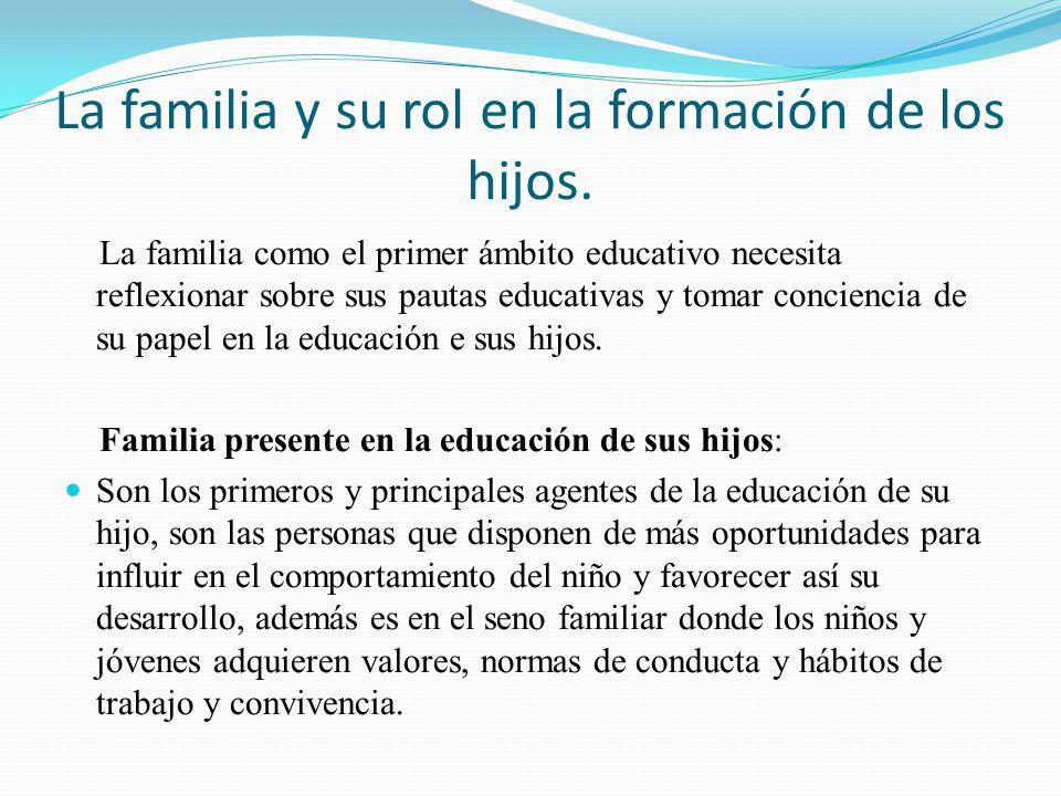 La familia y su rol en la formación de los hijos. La familia como el primer ámbito educativo necesita reflexionar sobre sus pautas educativas y tomar