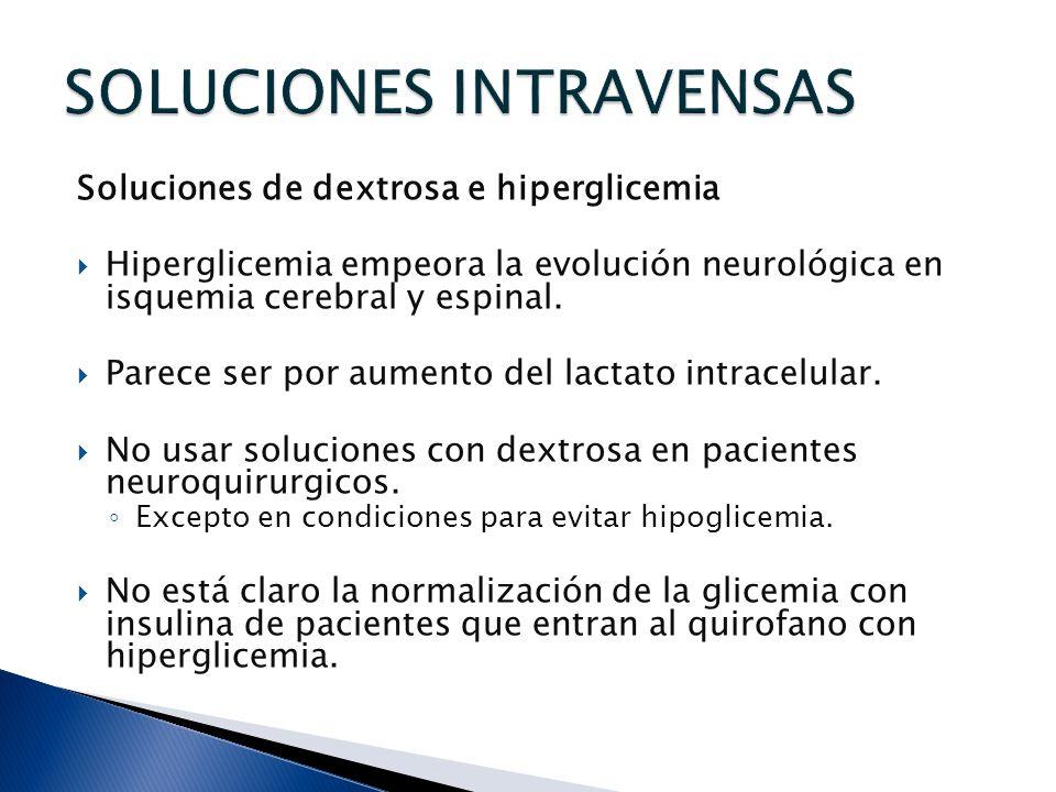 Soluciones de dextrosa e hiperglicemia Hiperglicemia empeora la evolución neurológica en isquemia cerebral y espinal. Parece ser por aumento del lacta