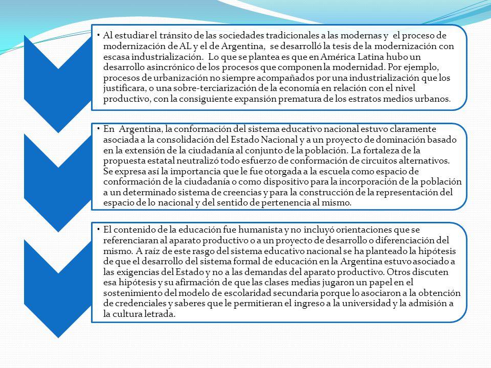 Al estudiar el tránsito de las sociedades tradicionales a las modernas y el proceso de modernización de AL y el de Argentina, se desarrolló la tesis de la modernización con escasa industrialización.