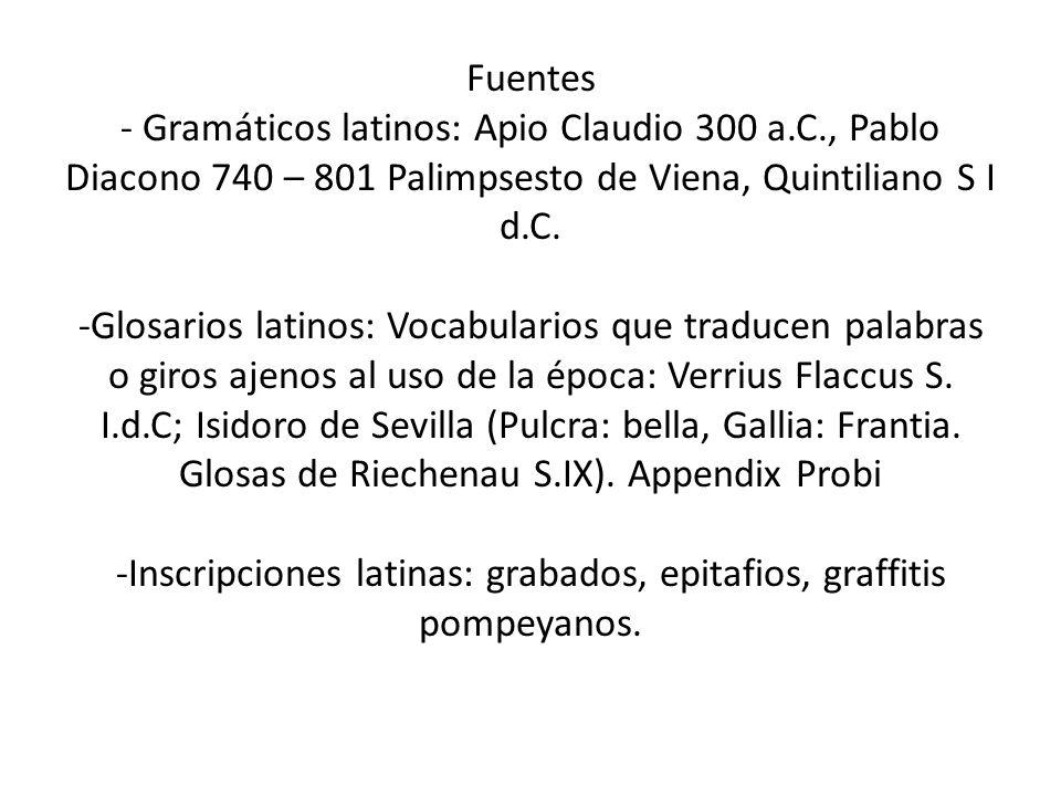 Fuentes - Gramáticos latinos: Apio Claudio 300 a.C., Pablo Diacono 740 – 801 Palimpsesto de Viena, Quintiliano S I d.C. -Glosarios latinos: Vocabulari