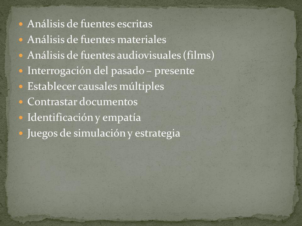 Análisis de fuentes escritas Análisis de fuentes materiales Análisis de fuentes audiovisuales (films) Interrogación del pasado – presente Establecer causales múltiples Contrastar documentos Identificación y empatía Juegos de simulación y estrategia
