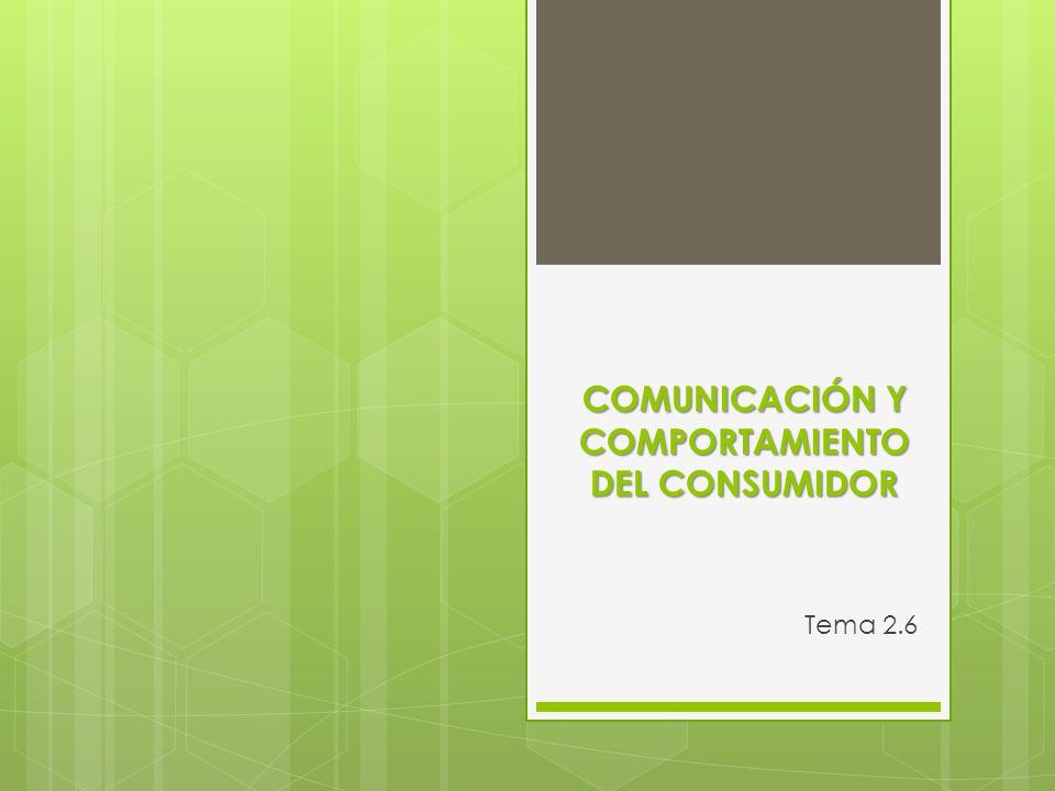 COMUNICACIÓN Y COMPORTAMIENTO DEL CONSUMIDOR Tema 2.6