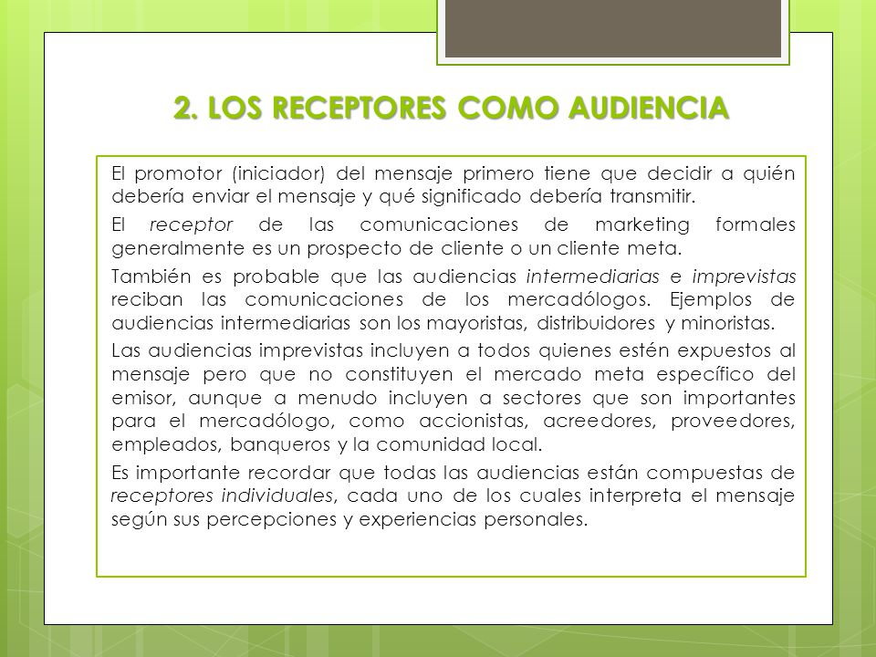 2. LOS RECEPTORES COMO AUDIENCIA El promotor (iniciador) del mensaje primero tiene que decidir a quién debería enviar el mensaje y qué significado deb