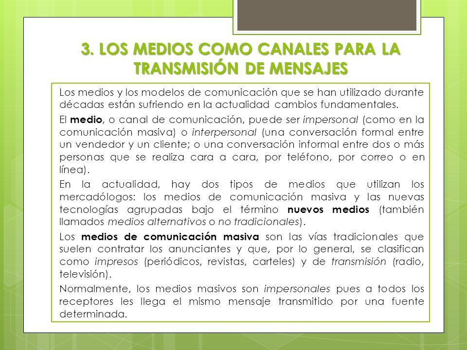 3. LOS MEDIOS COMO CANALES PARA LA TRANSMISIÓN DE MENSAJES Los medios y los modelos de comunicación que se han utilizado durante décadas están sufrien