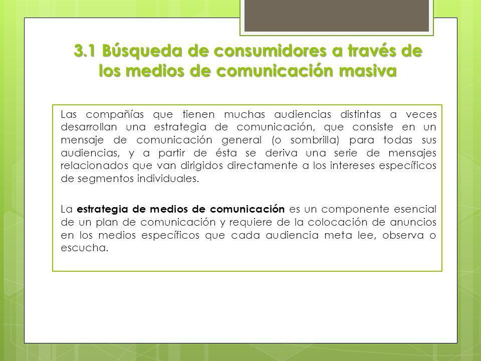 3.1 Búsqueda de consumidores a través de los medios de comunicación masiva Las compañías que tienen muchas audiencias distintas a veces desarrollan un