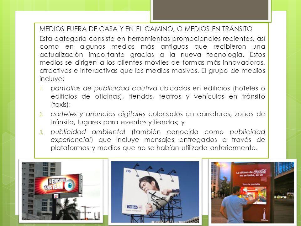MEDIOS FUERA DE CASA Y EN EL CAMINO, O MEDIOS EN TRÁNSITO Esta categoría consiste en herramientas promocionales recientes, así como en algunos medios
