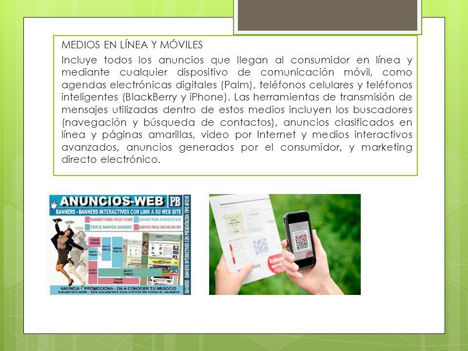 MEDIOS EN LÍNEA Y MÓVILES Incluye todos los anuncios que llegan al consumidor en línea y mediante cualquier dispositivo de comunicación móvil, como ag