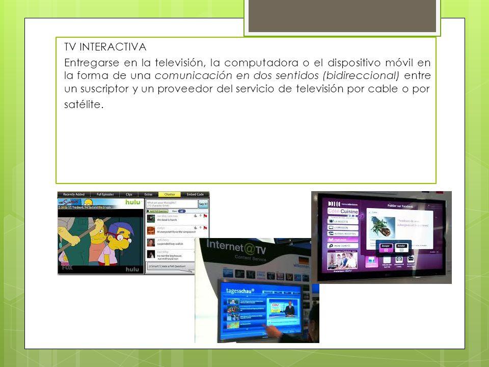 TV INTERACTIVA Entregarse en la televisión, la computadora o el dispositivo móvil en la forma de una comunicación en dos sentidos (bidireccional) entr