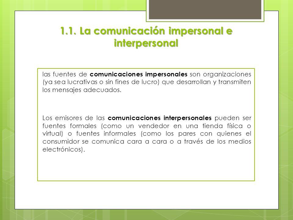 las fuentes de comunicaciones impersonales son organizaciones (ya sea lucrativas o sin fines de lucro) que desarrollan y transmiten los mensajes adecu