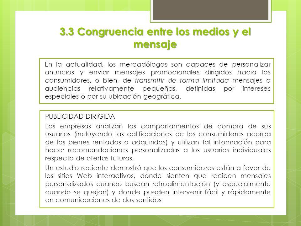3.3 Congruencia entre los medios y el mensaje En la actualidad, los mercadólogos son capaces de personalizar anuncios y enviar mensajes promocionales