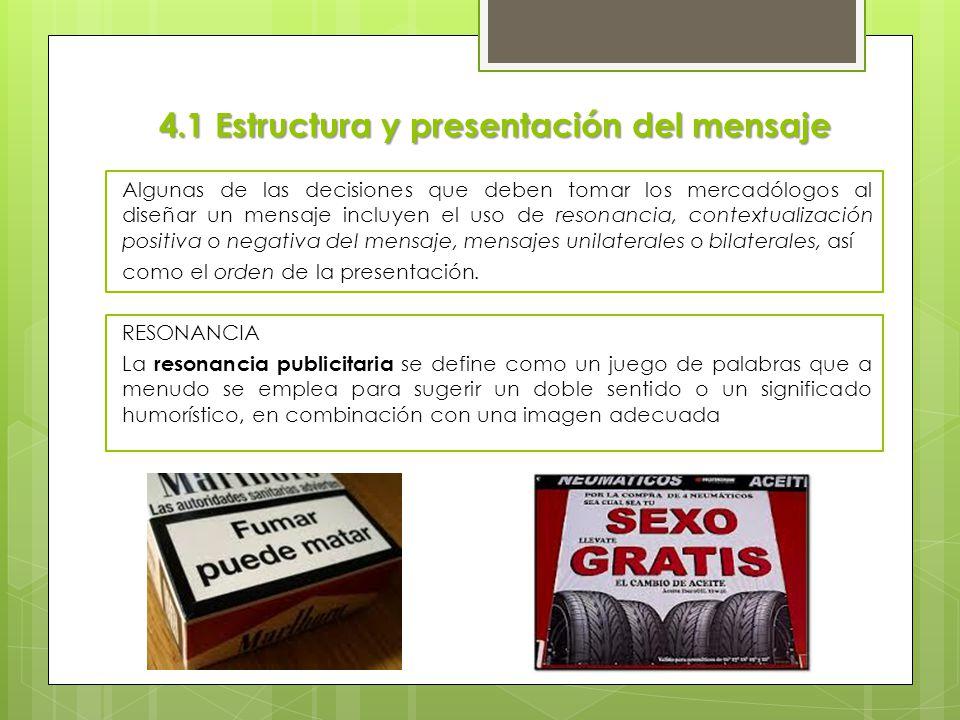 4.1 Estructura y presentación del mensaje Algunas de las decisiones que deben tomar los mercadólogos al diseñar un mensaje incluyen el uso de resonanc