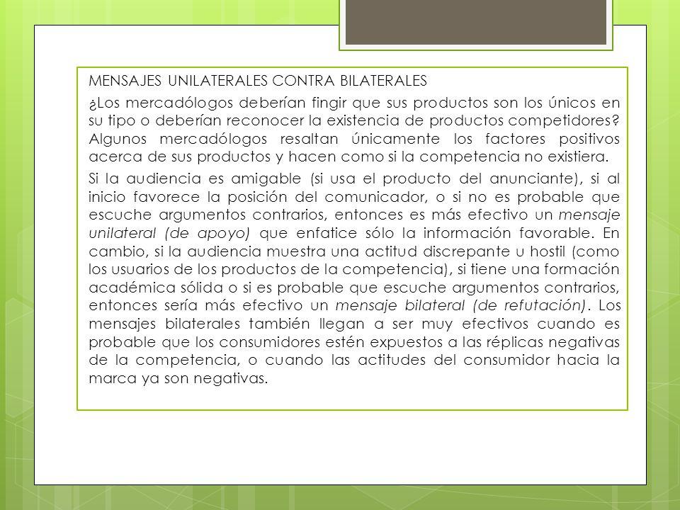 MENSAJES UNILATERALES CONTRA BILATERALES ¿Los mercadólogos deberían fingir que sus productos son los únicos en su tipo o deberían reconocer la existen
