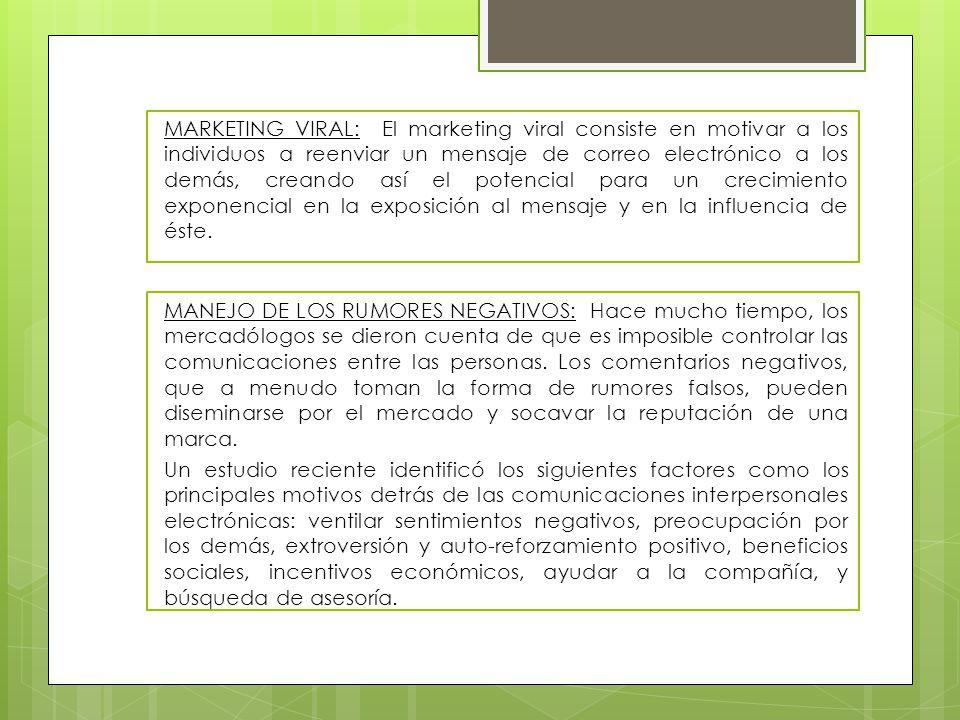 MARKETING VIRAL: El marketing viral consiste en motivar a los individuos a reenviar un mensaje de correo electrónico a los demás, creando así el poten