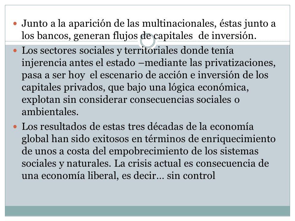 Junto a la aparición de las multinacionales, éstas junto a los bancos, generan flujos de capitales de inversión. Los sectores sociales y territoriales