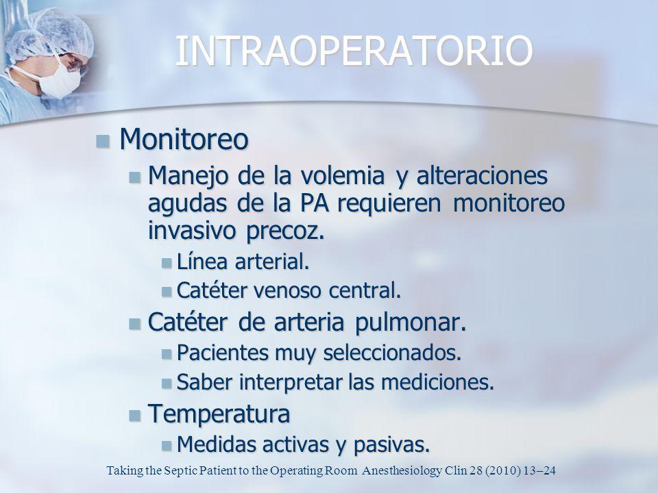 INTRAOPERATORIO Monitoreo Monitoreo Manejo de la volemia y alteraciones agudas de la PA requieren monitoreo invasivo precoz. Manejo de la volemia y al