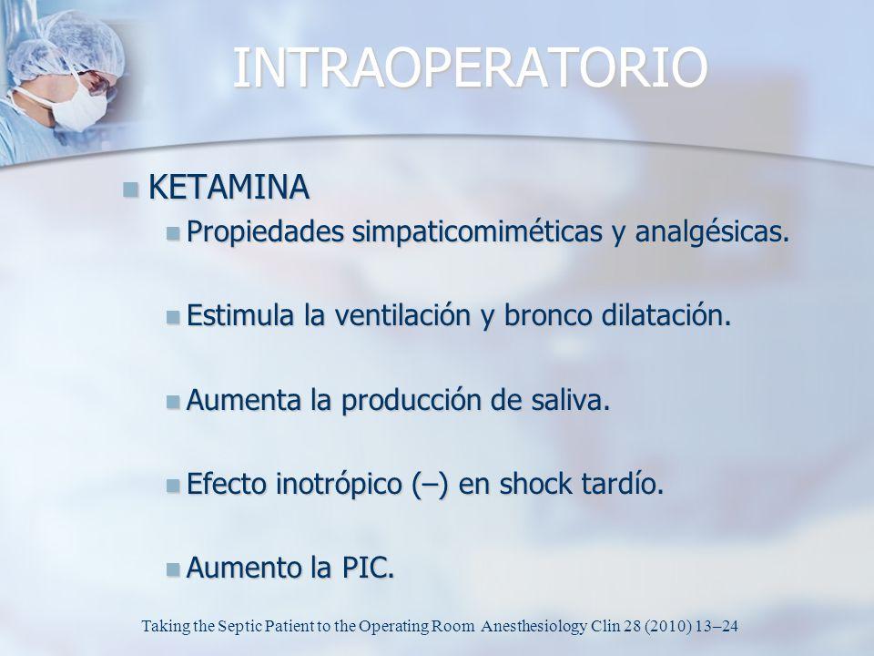 INTRAOPERATORIO KETAMINA KETAMINA Propiedades simpaticomiméticas y analgésicas. Propiedades simpaticomiméticas y analgésicas. Estimula la ventilación