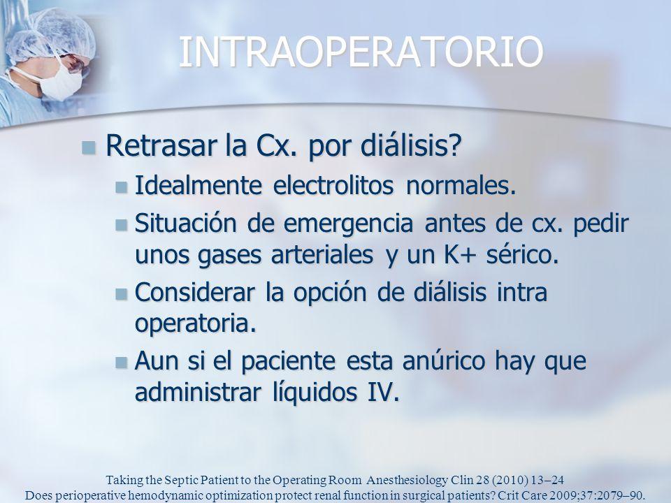 INTRAOPERATORIO Retrasar la Cx. por diálisis? Retrasar la Cx. por diálisis? Idealmente electrolitos normales. Idealmente electrolitos normales. Situac